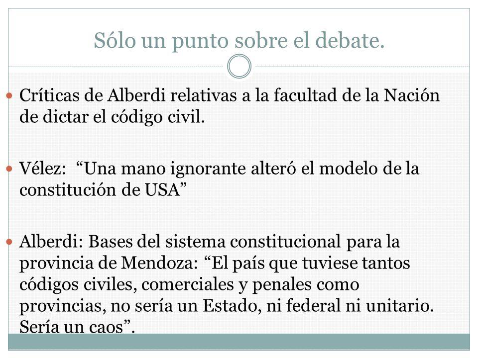 Sólo un punto sobre el debate. Críticas de Alberdi relativas a la facultad de la Nación de dictar el código civil. Vélez: Una mano ignorante alteró el