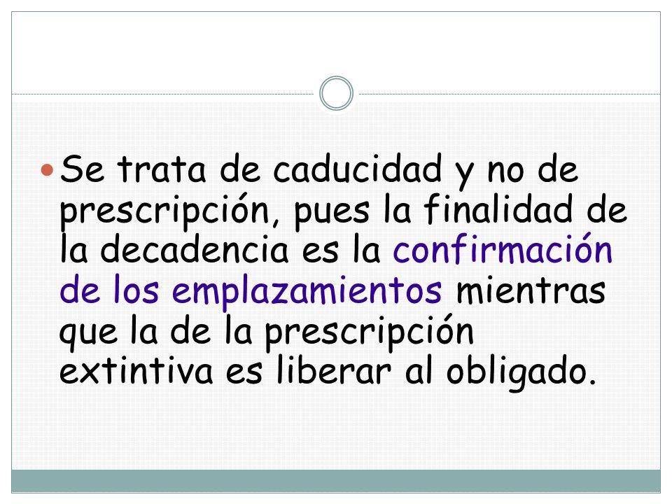 Se trata de caducidad y no de prescripción, pues la finalidad de la decadencia es la confirmación de los emplazamientos mientras que la de la prescrip