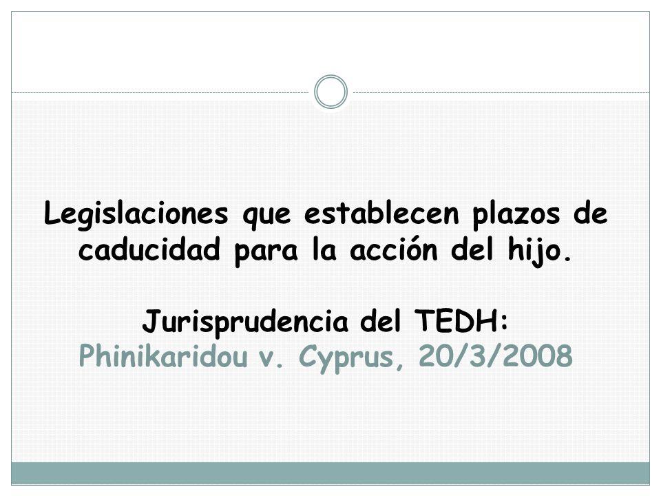 Legislaciones que establecen plazos de caducidad para la acción del hijo. Jurisprudencia del TEDH: Phinikaridou v. Cyprus, 20/3/2008
