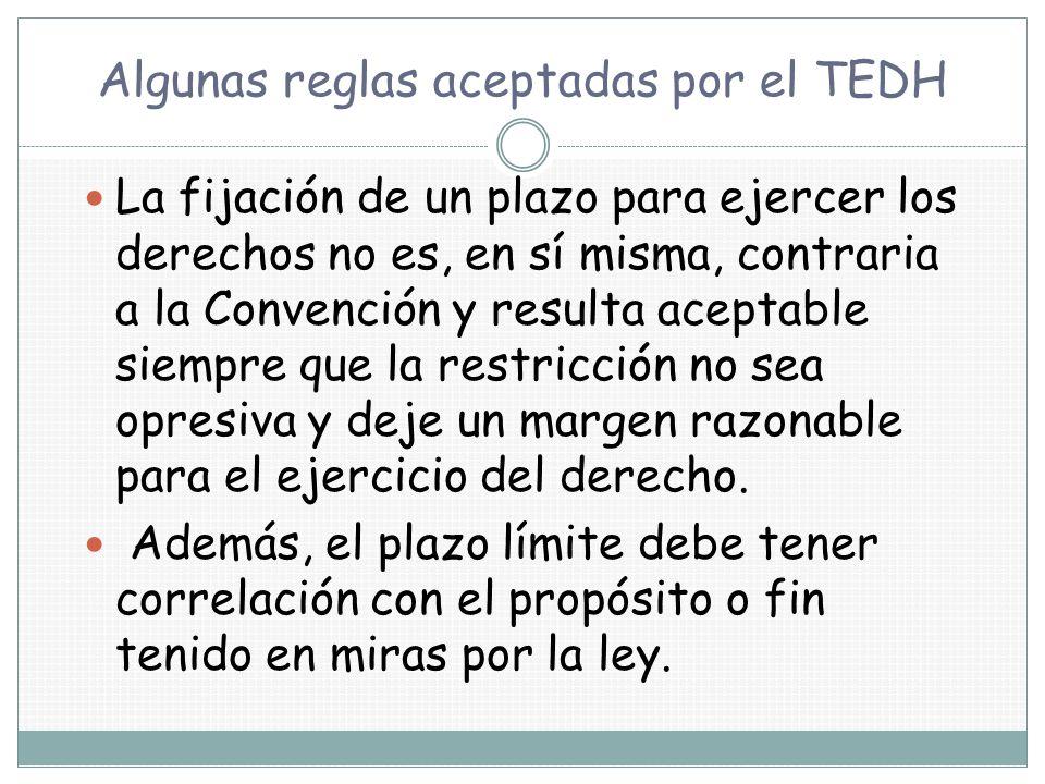 Algunas reglas aceptadas por el TEDH La fijación de un plazo para ejercer los derechos no es, en sí misma, contraria a la Convención y resulta aceptab