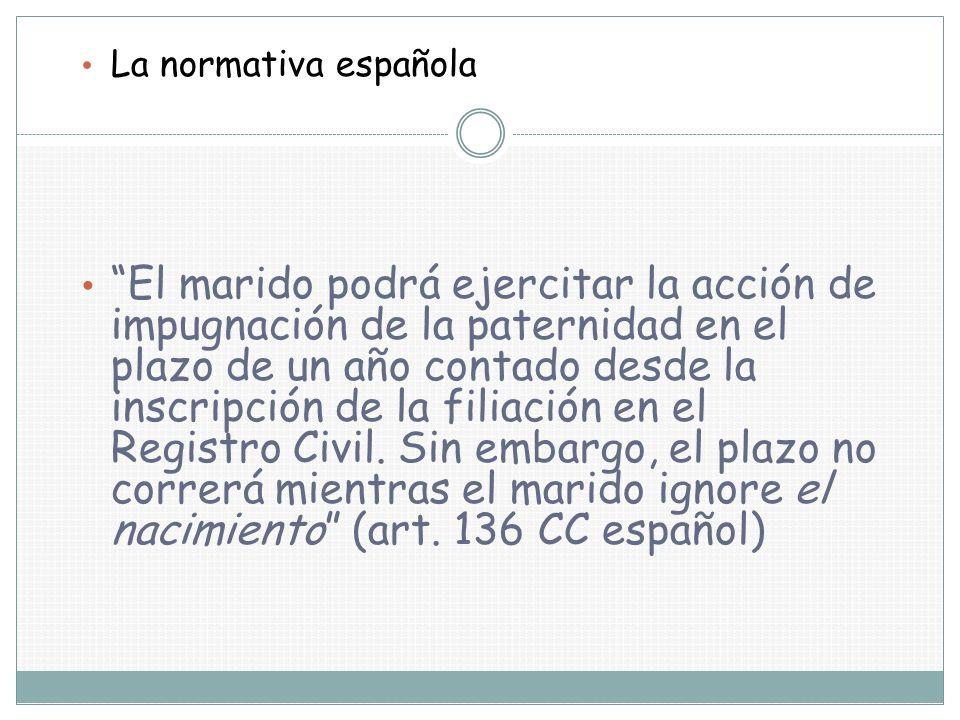 La normativa española El marido podrá ejercitar la acción de impugnación de la paternidad en el plazo de un año contado desde la inscripción de la fil