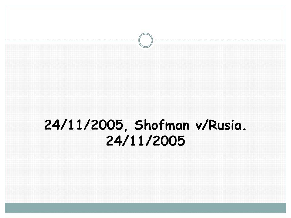 24/11/2005, Shofman v/Rusia. 24/11/2005