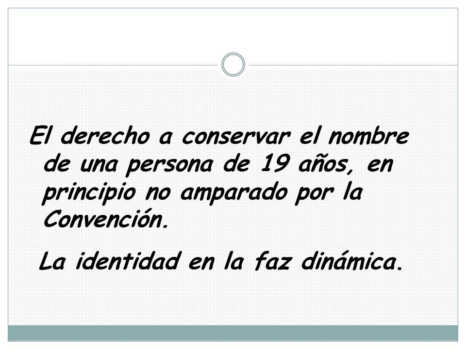 El derecho a conservar el nombre de una persona de 19 años, en principio no amparado por la Convención. La identidad en la faz dinámica.