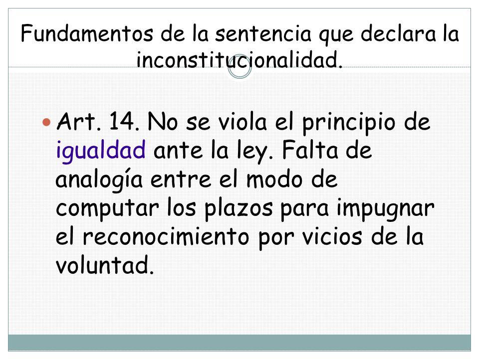 Fundamentos de la sentencia que declara la inconstitucionalidad. Art. 14. No se viola el principio de igualdad ante la ley. Falta de analogía entre el