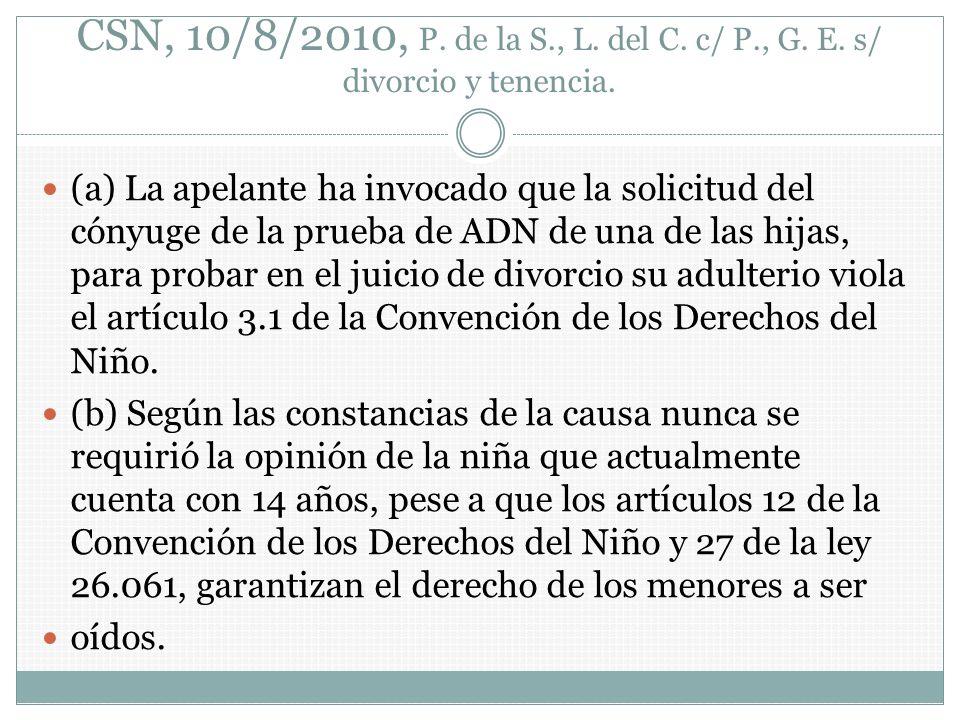 CSN, 10/8/2010, P. de la S., L. del C. c/ P., G. E. s/ divorcio y tenencia. (a) La apelante ha invocado que la solicitud del cónyuge de la prueba de A