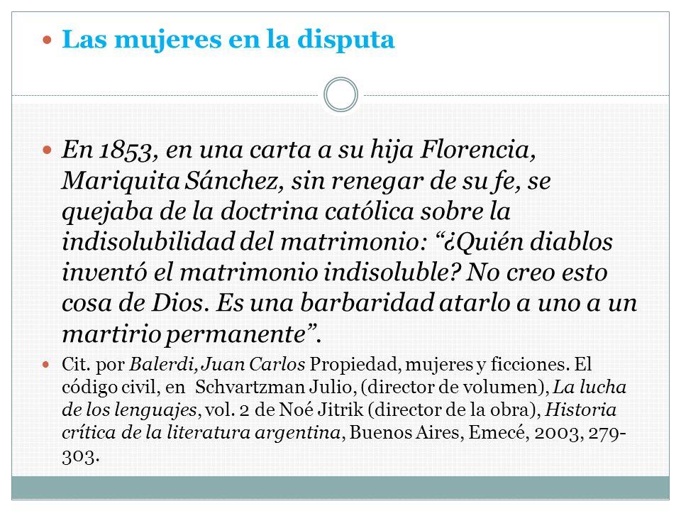Las mujeres en la disputa En 1853, en una carta a su hija Florencia, Mariquita Sánchez, sin renegar de su fe, se quejaba de la doctrina católica sobre