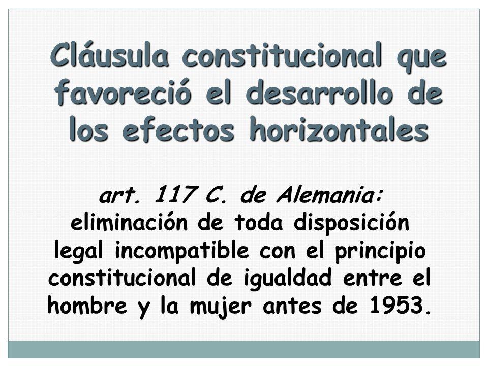 Cláusula constitucional que favoreció el desarrollo de los efectos horizontales art. 117 C. de Alemania: eliminación de toda disposición legal incompa