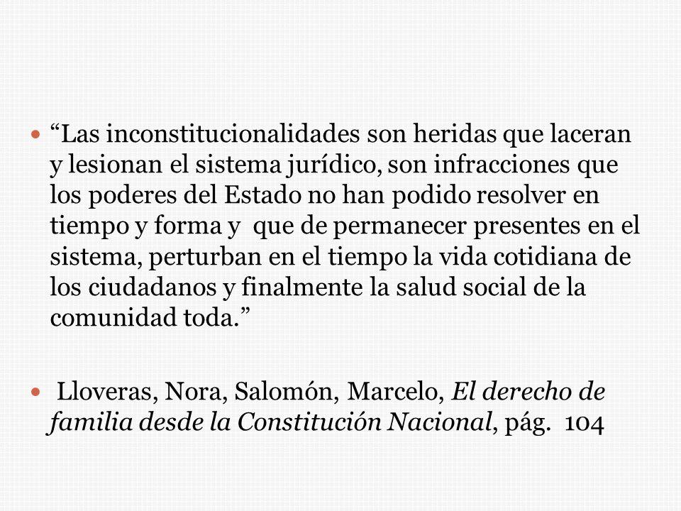 Las inconstitucionalidades son heridas que laceran y lesionan el sistema jurídico, son infracciones que los poderes del Estado no han podido resolver