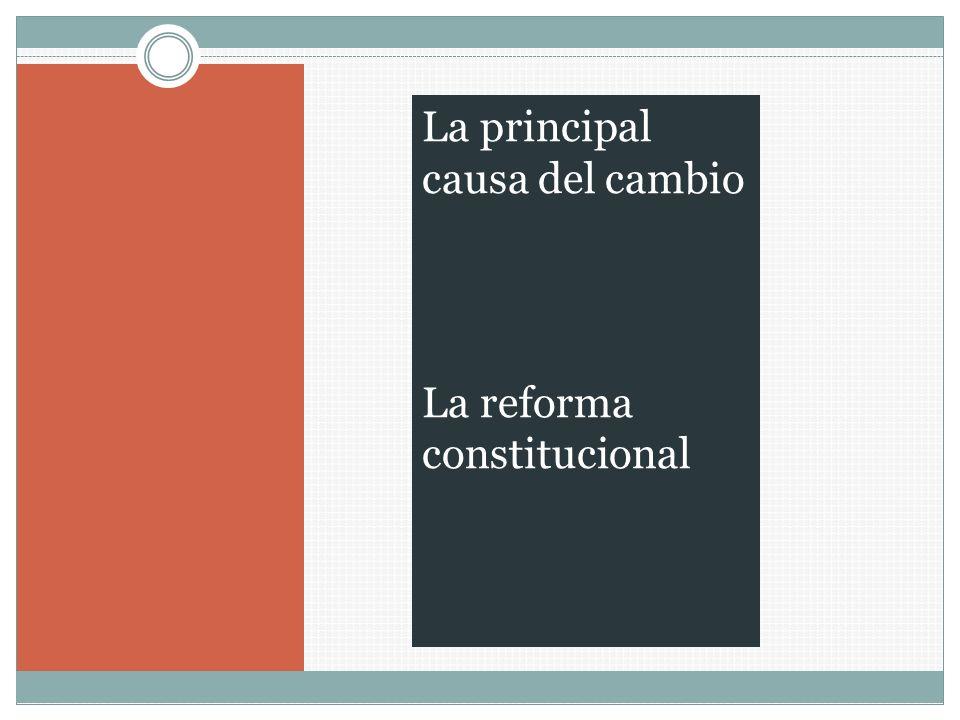 La principal causa del cambio La reforma constitucional
