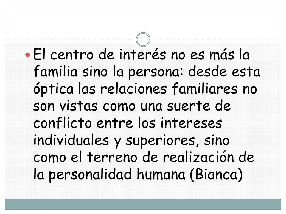 El centro de interés no es más la familia sino la persona: desde esta óptica las relaciones familiares no son vistas como una suerte de conflicto entr