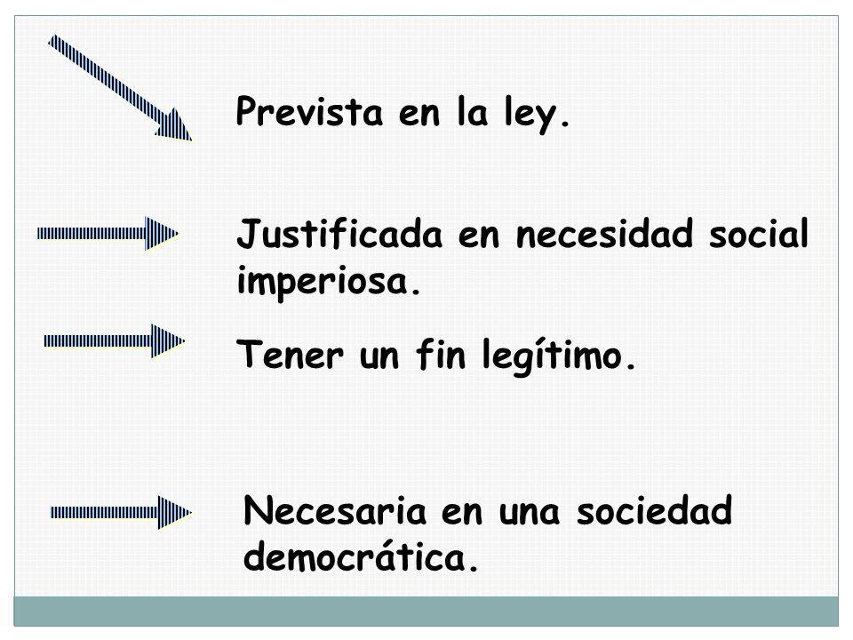 Prevista en la ley. Justificada en necesidad social imperiosa. Tener un fin legítimo. Necesaria en una sociedad democrática.