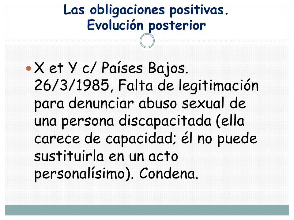 Las obligaciones positivas. Evolución posterior X et Y c/ Países Bajos. 26/3/1985, Falta de legitimación para denunciar abuso sexual de una persona di
