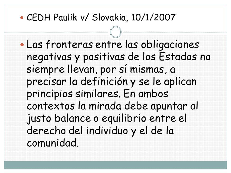 CEDH Paulik v/ Slovakia, 10/1/2007 Las fronteras entre las obligaciones negativas y positivas de los Estados no siempre llevan, por sí mismas, a preci