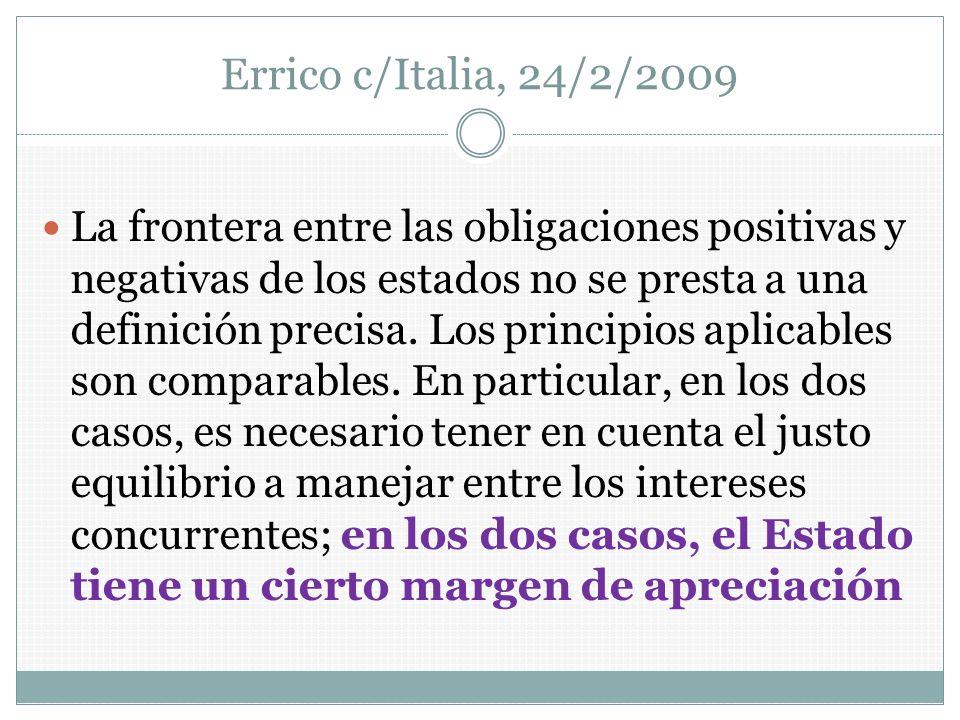 Errico c/Italia, 24/2/2009 La frontera entre las obligaciones positivas y negativas de los estados no se presta a una definición precisa. Los principi