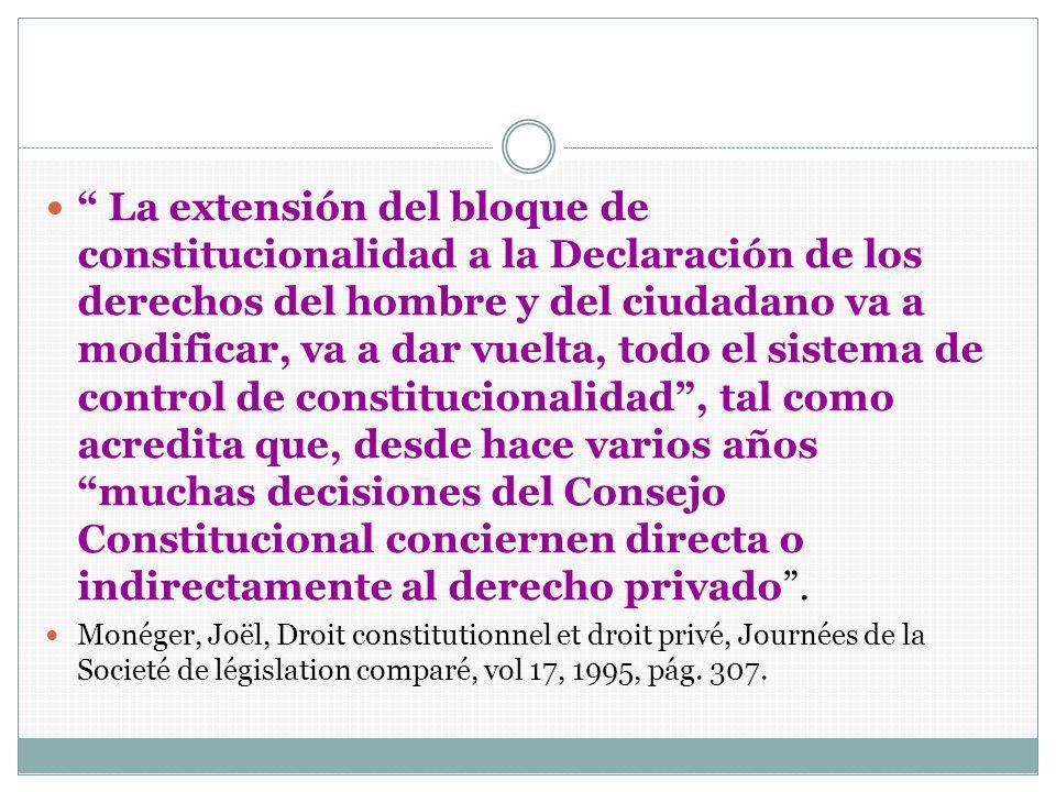 La extensión del bloque de constitucionalidad a la Declaración de los derechos del hombre y del ciudadano va a modificar, va a dar vuelta, todo el sis