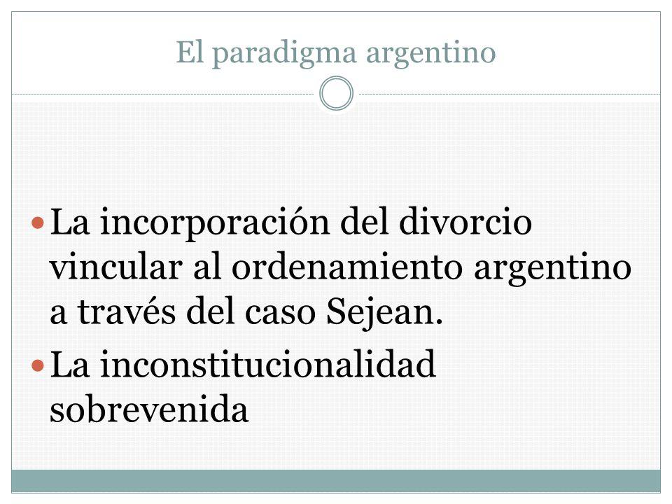 El paradigma argentino La incorporación del divorcio vincular al ordenamiento argentino a través del caso Sejean. La inconstitucionalidad sobrevenida