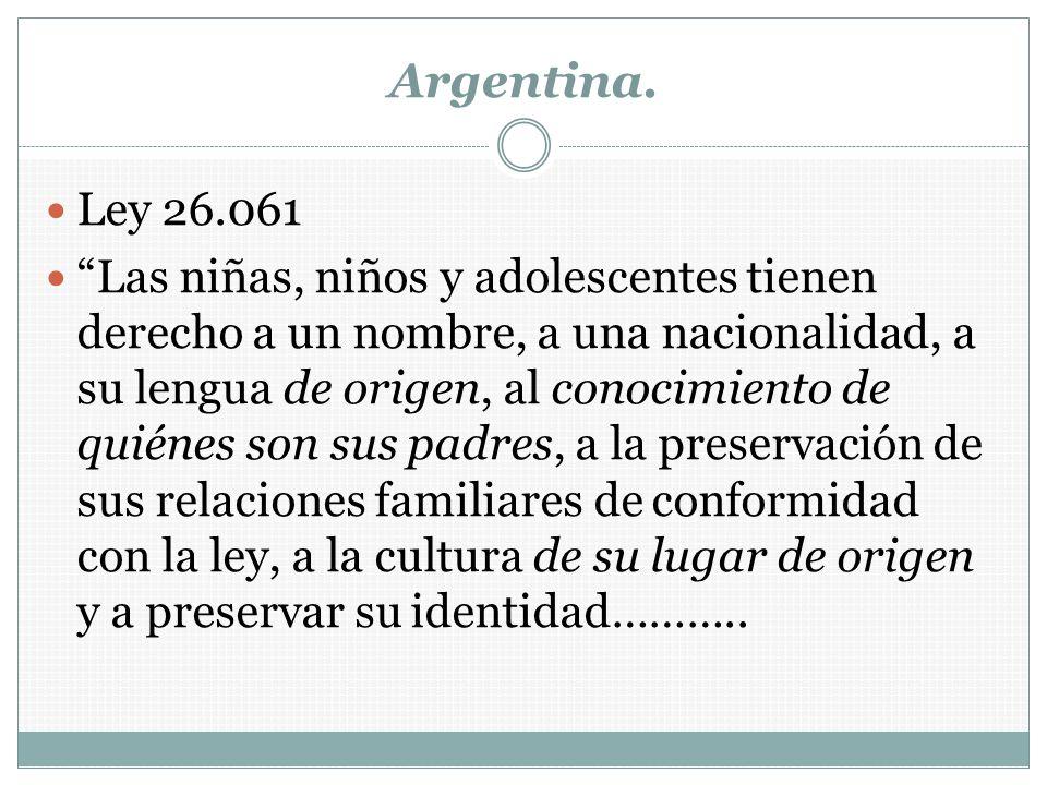Argentina. Ley 26.061 Las niñas, niños y adolescentes tienen derecho a un nombre, a una nacionalidad, a su lengua de origen, al conocimiento de quiéne