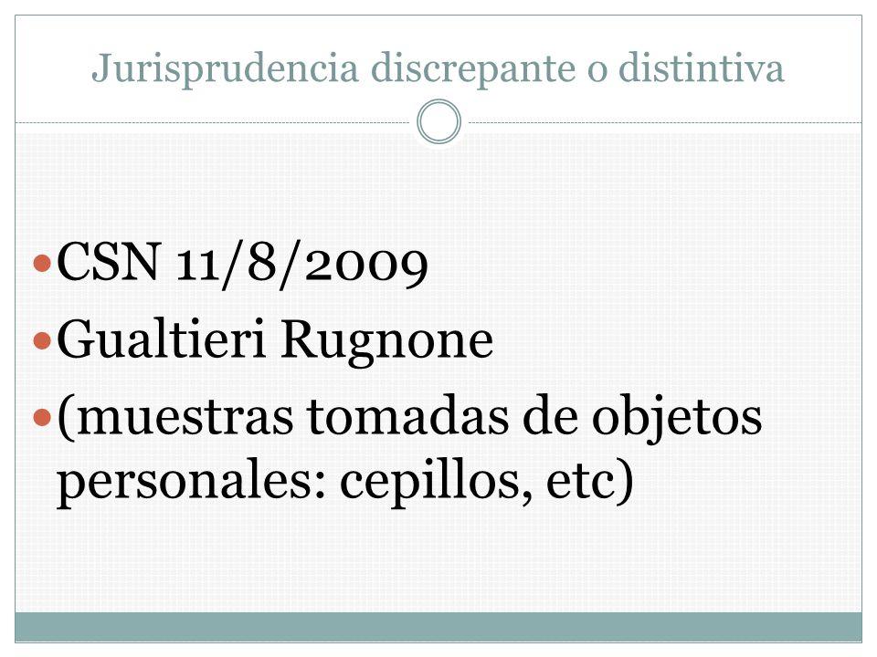 Jurisprudencia discrepante o distintiva CSN 11/8/2009 Gualtieri Rugnone (muestras tomadas de objetos personales: cepillos, etc)