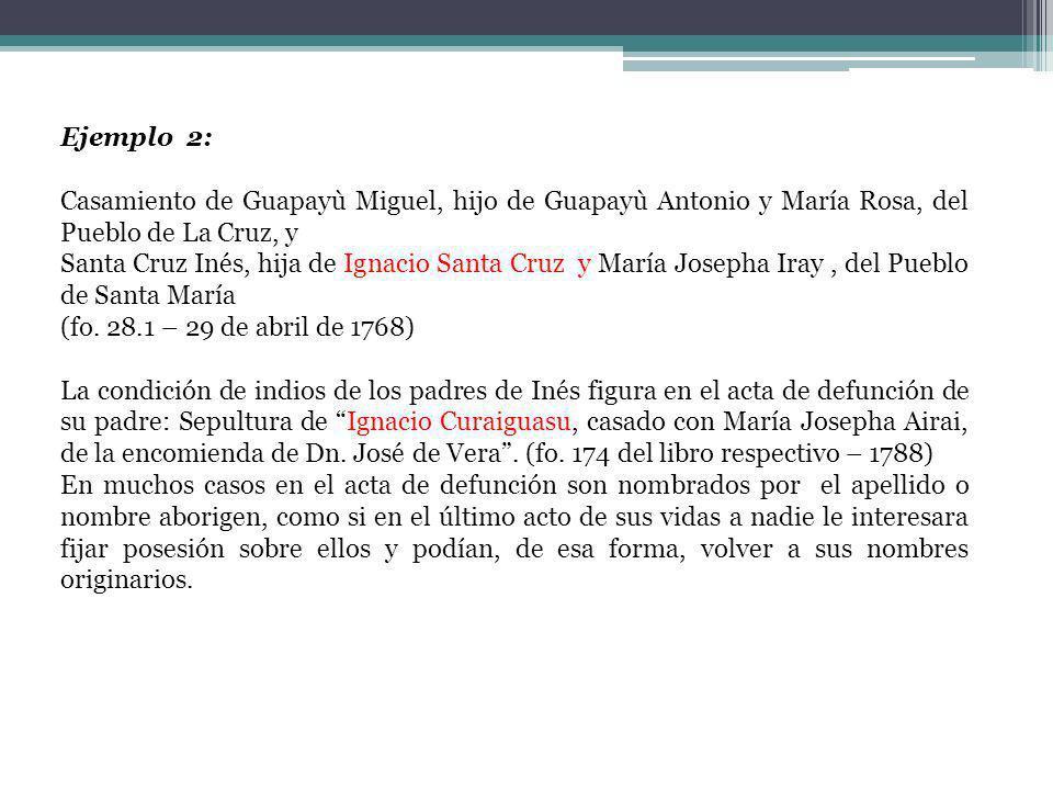 Ejemplo 2: Casamiento de Guapayù Miguel, hijo de Guapayù Antonio y María Rosa, del Pueblo de La Cruz, y Santa Cruz Inés, hija de Ignacio Santa Cruz y