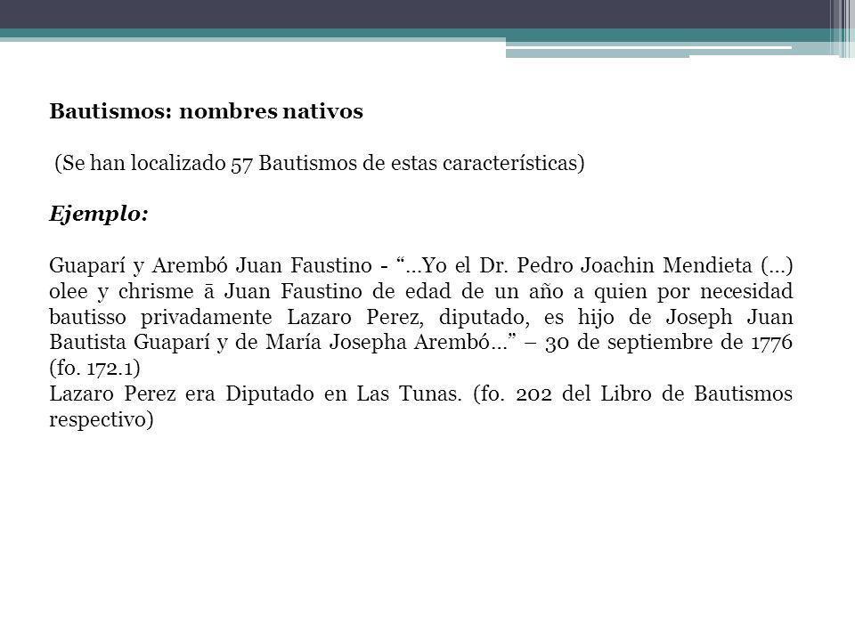 Bautismos: nombres nativos (Se han localizado 57 Bautismos de estas características) Ejemplo: Guaparí y Arembó Juan Faustino - …Yo el Dr. Pedro Joachi