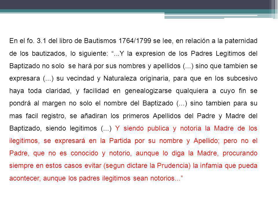 En el fo. 3.1 del libro de Bautismos 1764/1799 se lee, en relación a la paternidad de los bautizados, lo siguiente:...Y la expresion de los Padres Leg