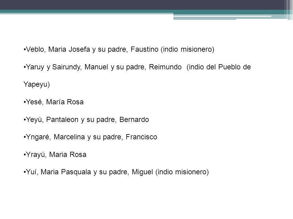 Veblo, Maria Josefa y su padre, Faustino (indio misionero) Yaruy y Sairundy, Manuel y su padre, Reimundo (indio del Pueblo de Yapeyu) Yesé, María Rosa