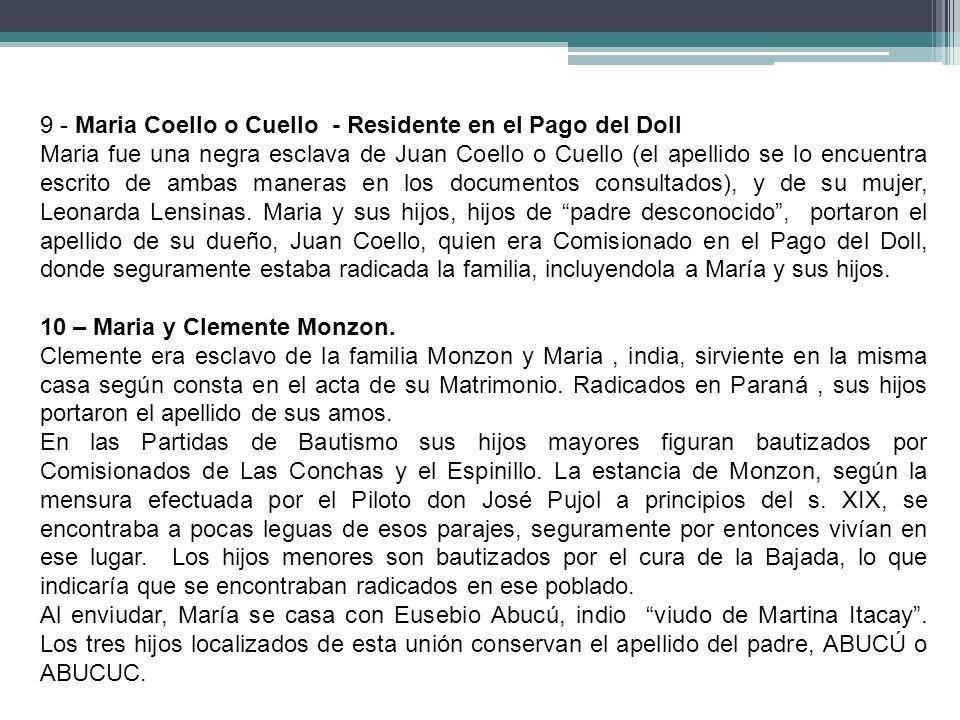 9 - Maria Coello o Cuello - Residente en el Pago del Doll Maria fue una negra esclava de Juan Coello o Cuello (el apellido se lo encuentra escrito de