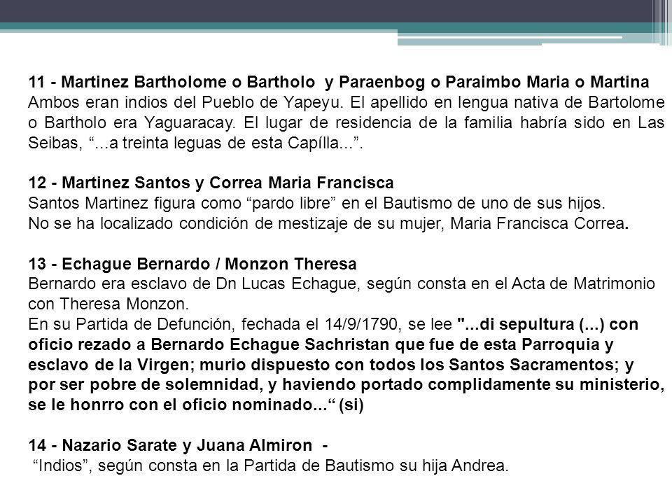 11 - Martinez Bartholome o Bartholo y Paraenbog o Paraimbo Maria o Martina Ambos eran indios del Pueblo de Yapeyu. El apellido en lengua nativa de Bar