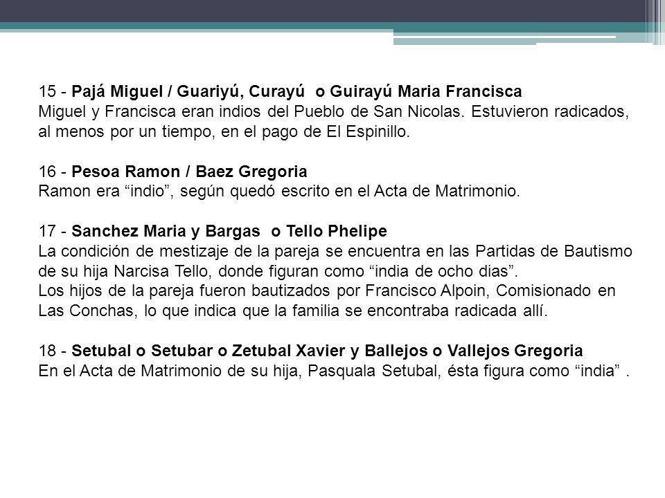 15 - Pajá Miguel / Guariyú, Curayú o Guirayú Maria Francisca Miguel y Francisca eran indios del Pueblo de San Nicolas. Estuvieron radicados, al menos