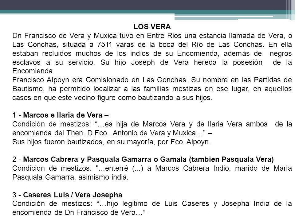 LOS VERA Dn Francisco de Vera y Muxica tuvo en Entre Rios una estancia llamada de Vera, o Las Conchas, situada a 7511 varas de la boca del Río de Las
