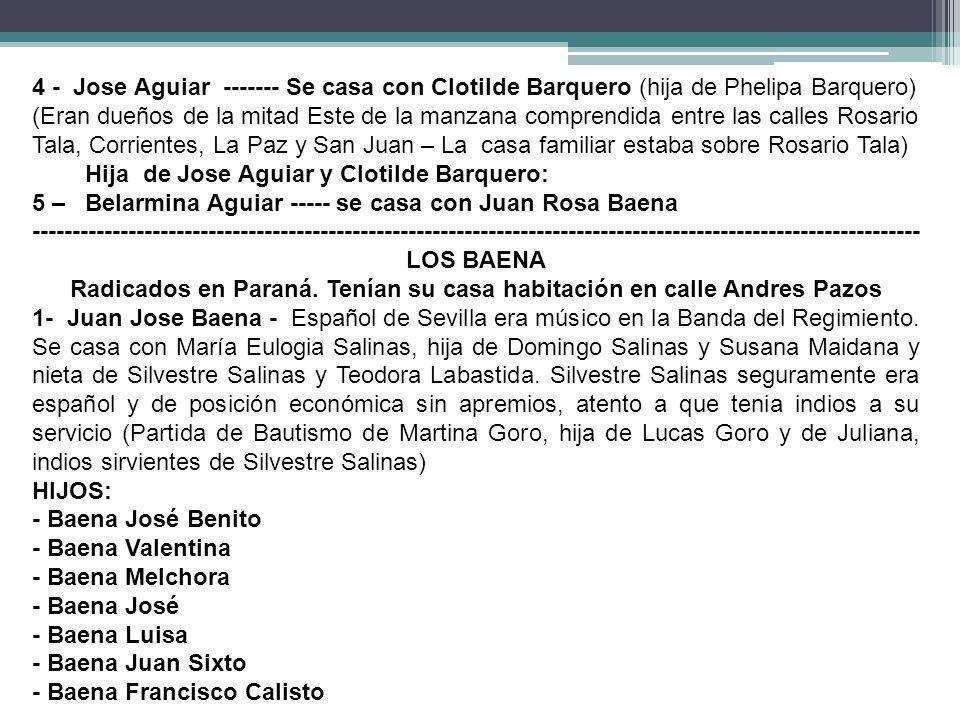 4 - Jose Aguiar ------- Se casa con Clotilde Barquero (hija de Phelipa Barquero) (Eran dueños de la mitad Este de la manzana comprendida entre las cal