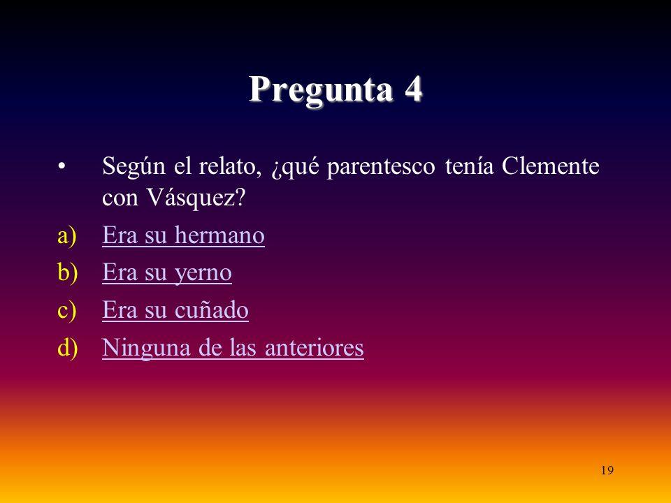 19 Pregunta 4 Según el relato, ¿qué parentesco tenía Clemente con Vásquez.