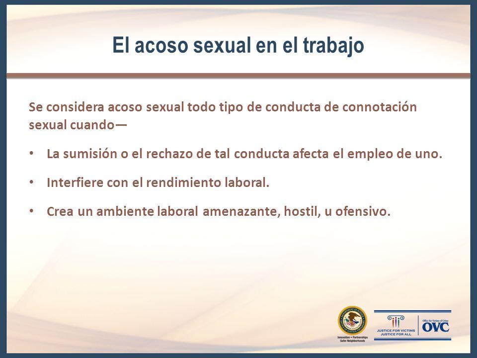El acoso sexual en el trabajo Se considera acoso sexual todo tipo de conducta de connotación sexual cuando La sumisión o el rechazo de tal conducta af