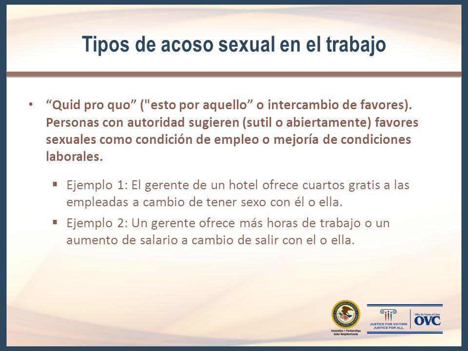 Tipos de acoso sexual en el trabajo Quid pro quo ( esto por aquello o intercambio de favores).