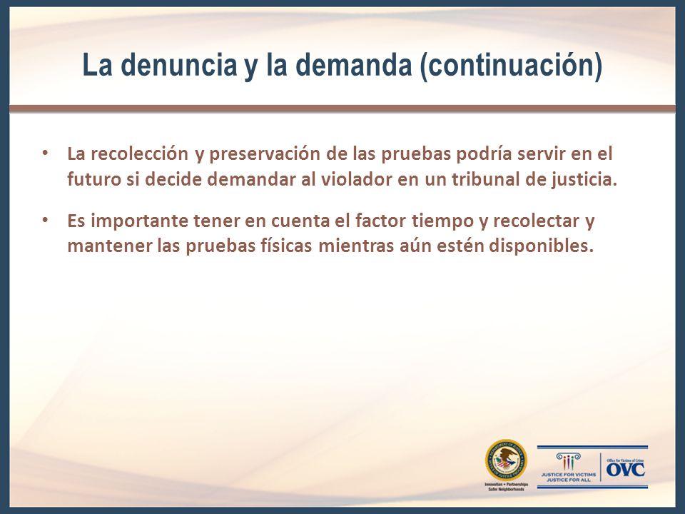 La denuncia y la demanda (continuación) La recolección y preservación de las pruebas podría servir en el futuro si decide demandar al violador en un tribunal de justicia.