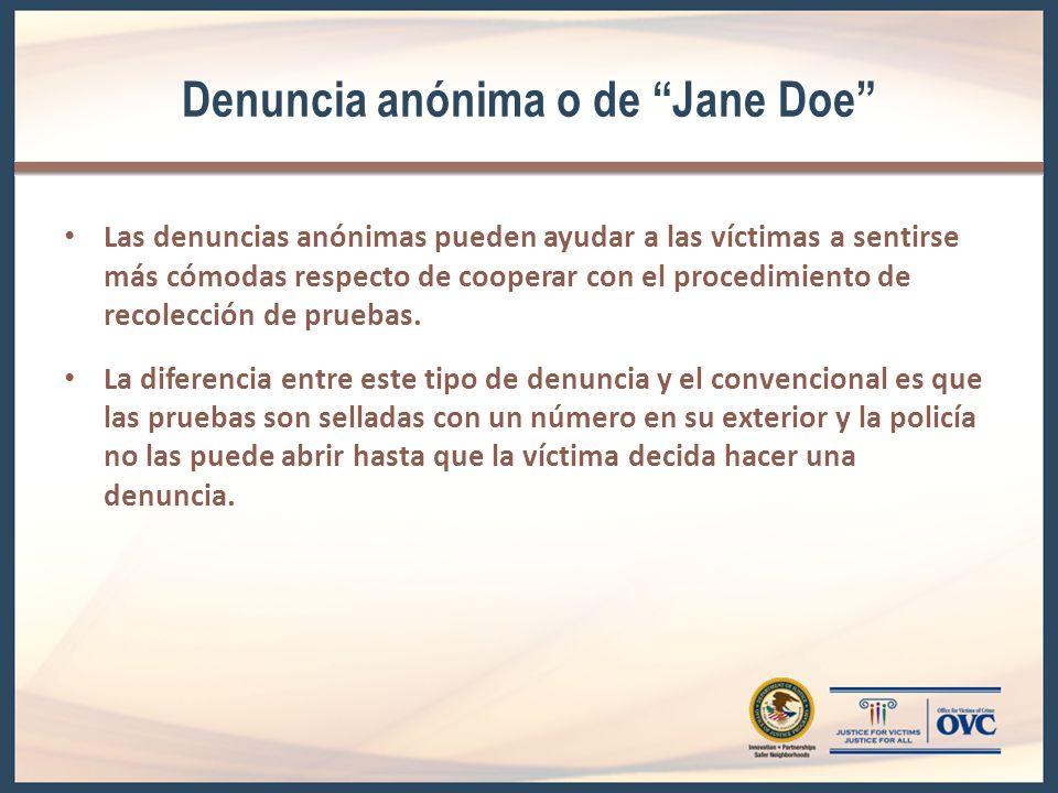 Denuncia anónima o de Jane Doe Las denuncias anónimas pueden ayudar a las víctimas a sentirse más cómodas respecto de cooperar con el procedimiento de