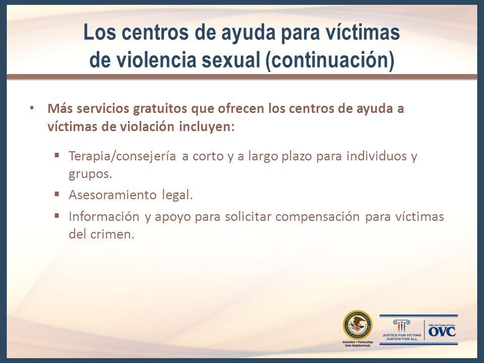 Los centros de ayuda para víctimas de violencia sexual (continuación) Más servicios gratuitos que ofrecen los centros de ayuda a víctimas de violación