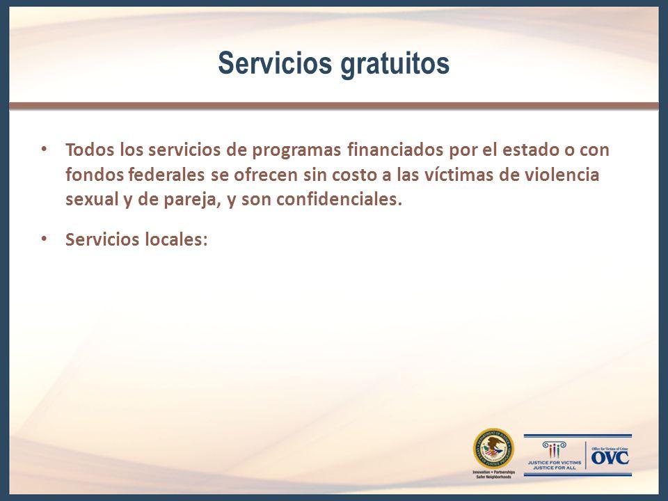 Servicios gratuitos Todos los servicios de programas financiados por el estado o con fondos federales se ofrecen sin costo a las víctimas de violencia sexual y de pareja, y son confidenciales.