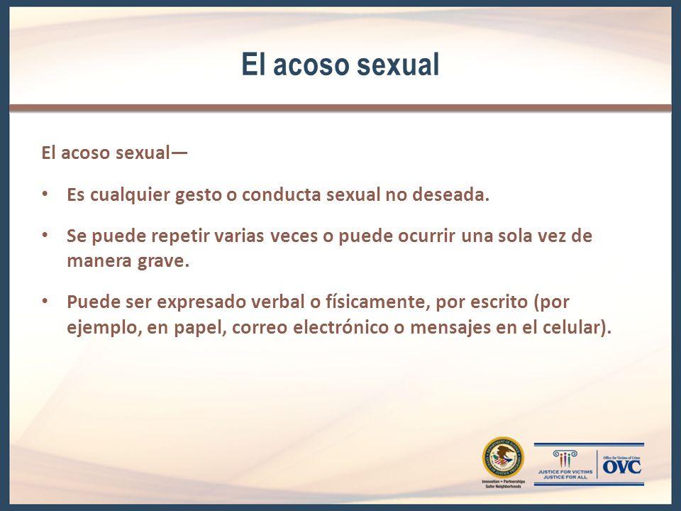 Tipos de acoso sexual El acoso sexual incluye Contacto físico como manoseos.