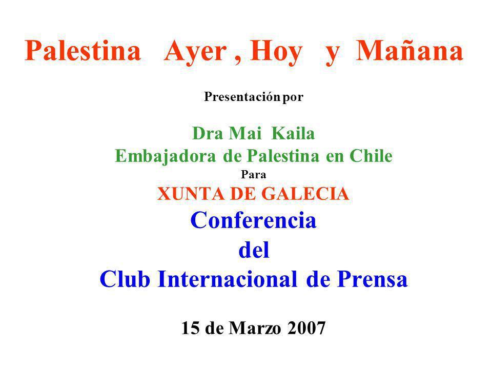 Palestina Ayer, Hoy y Mañana Presentación por Dra Mai Kaila Embajadora de Palestina en Chile Para XUNTA DE GALECIA Conferencia del Club Internacional