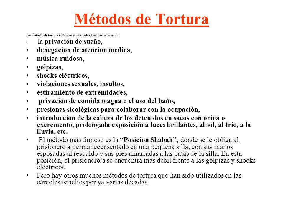 Métodos de Tortura Los métodos de tortura utilizados son variados. Los más comunes son: la privación de sueño, denegación de atención médica, música r
