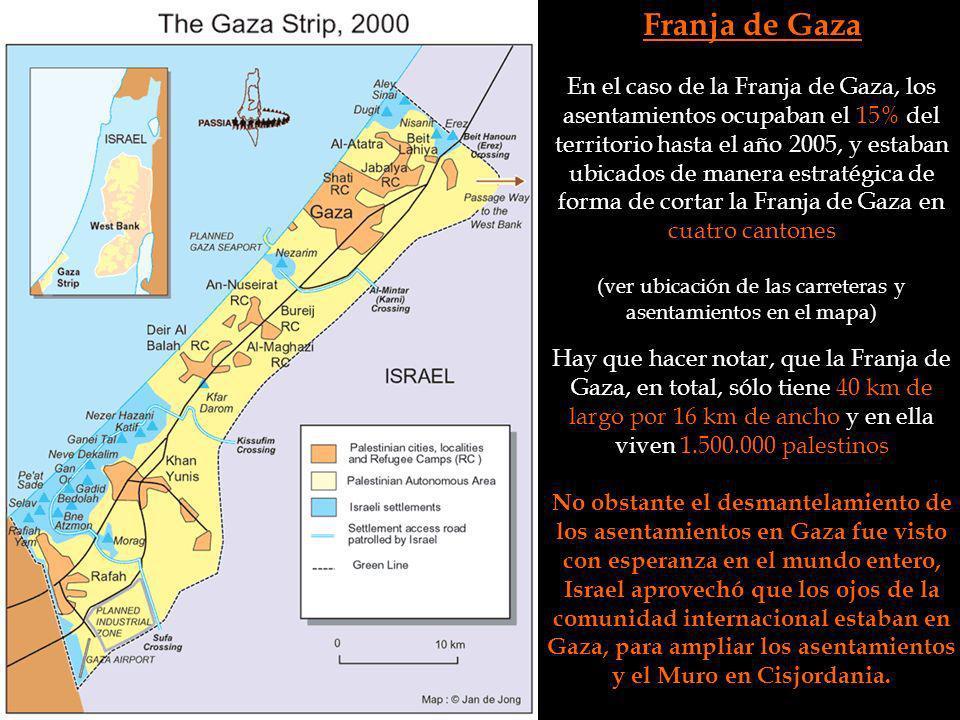 Franja de Gaza En el caso de la Franja de Gaza, los asentamientos ocupaban el 15% del territorio hasta el año 2005, y estaban ubicados de manera estra