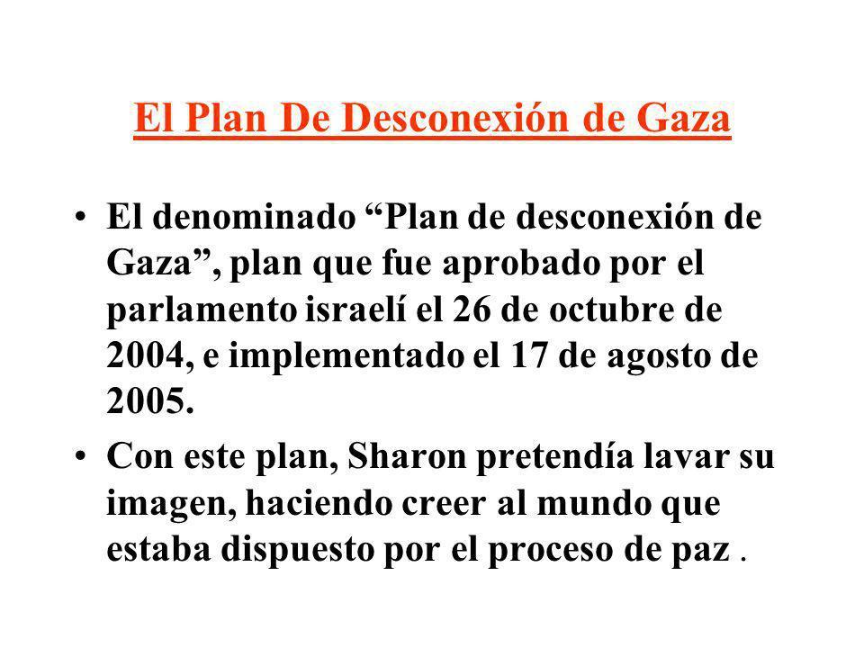 El Plan De Desconexión de Gaza El denominado Plan de desconexión de Gaza, plan que fue aprobado por el parlamento israelí el 26 de octubre de 2004, e