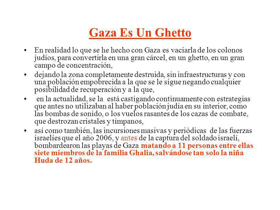 Gaza Es Un Ghetto En realidad lo que se he hecho con Gaza es vaciarla de los colonos judíos, para convertirla en una gran cárcel, en un ghetto, en un