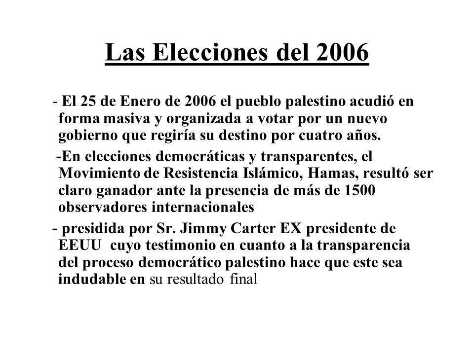Las Elecciones del 2006 - El 25 de Enero de 2006 el pueblo palestino acudió en forma masiva y organizada a votar por un nuevo gobierno que regiría su