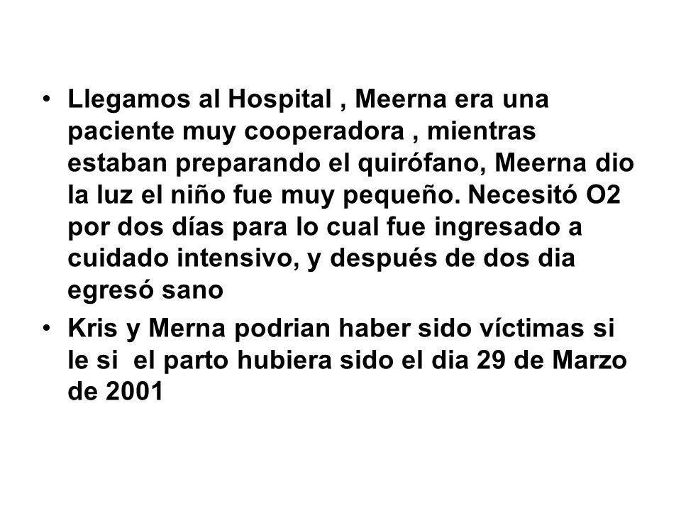 Llegamos al Hospital, Meerna era una paciente muy cooperadora, mientras estaban preparando el quirófano, Meerna dio la luz el niño fue muy pequeño. Ne