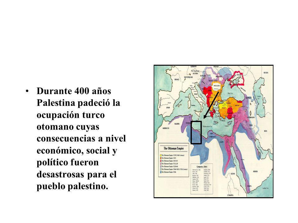 Imperio Turco Otomano (1516-1918) Durante 400 años Palestina padeció la ocupación turco otomano cuyas consecuencias a nivel económico, social y políti