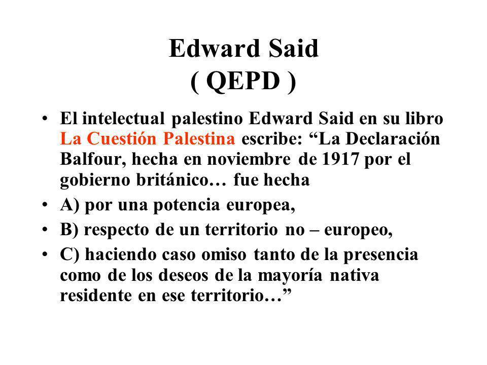Edward Said ( QEPD ) El intelectual palestino Edward Said en su libro La Cuestión Palestina escribe: La Declaración Balfour, hecha en noviembre de 191