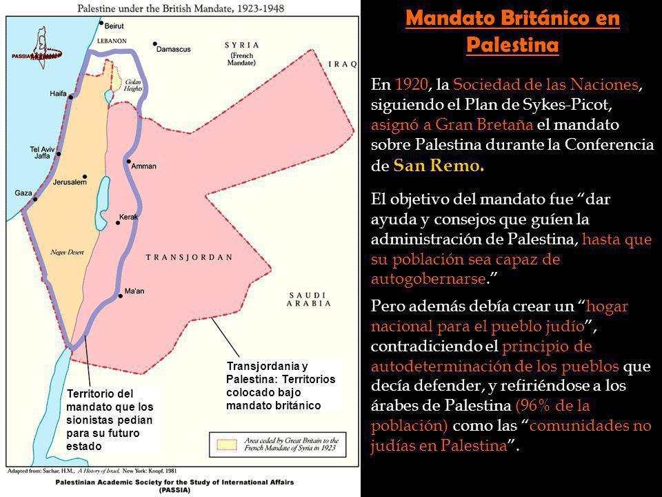Mandato Británico En 1920, la Sociedad de las Naciones, siguiendo el Plan de Sykes-Picot, asignó a Gran Bretaña el mandato sobre Palestina durante la
