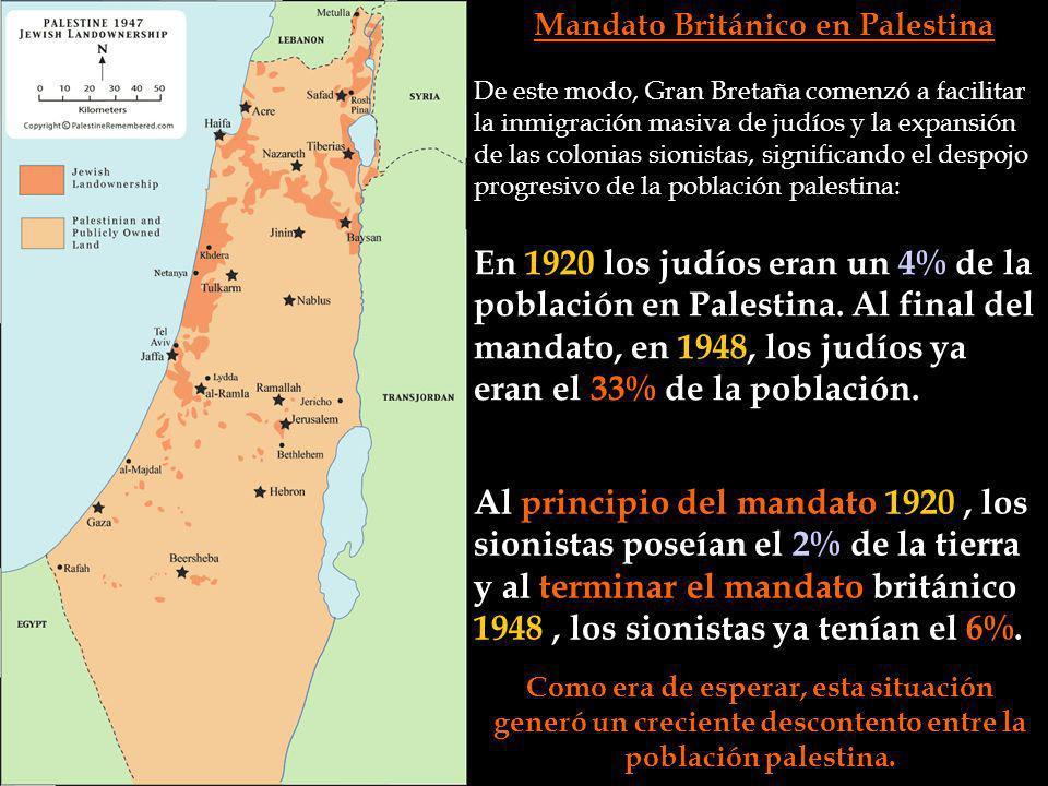 Mandato Británico De este modo, Gran Bretaña comenzó a facilitar la inmigración masiva de judíos y la expansión de las colonias sionistas, significand